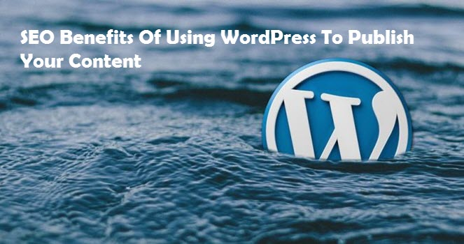 SEO Benefits of Using WordPress to Publish Your Content