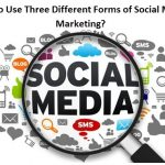 How to Use Three Different Forms of Social Media Marketing?