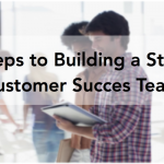 5 Steps to Building a Strong Customer Success Team
